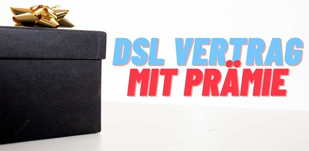 DSL Vertrag mit Prämie